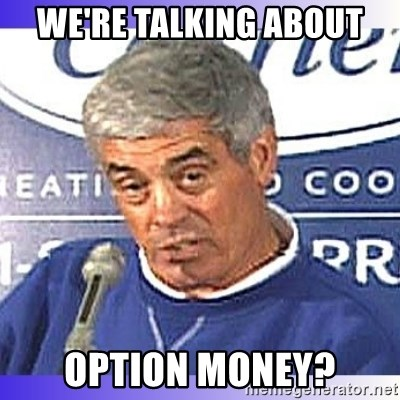 jim mora - We're talking about Option Money?