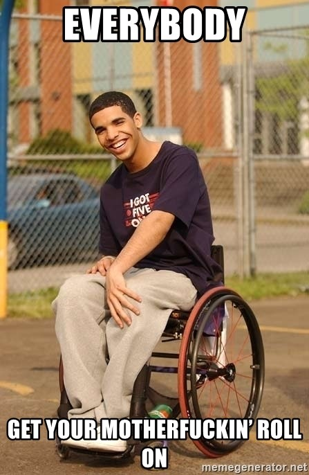 Drake Wheelchair - Everybody Get your motherfuckin' roll on