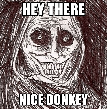 Horrifying Ghost - hey there nice donkey