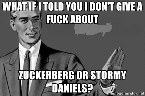 Correction Man  - What if I told you I don't give a Fuck about Zuckerberg or Stormy Daniels?