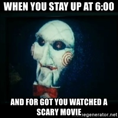 SAW - I wanna play a game - When you stay up at 6:00  And for got you watched a scary movie