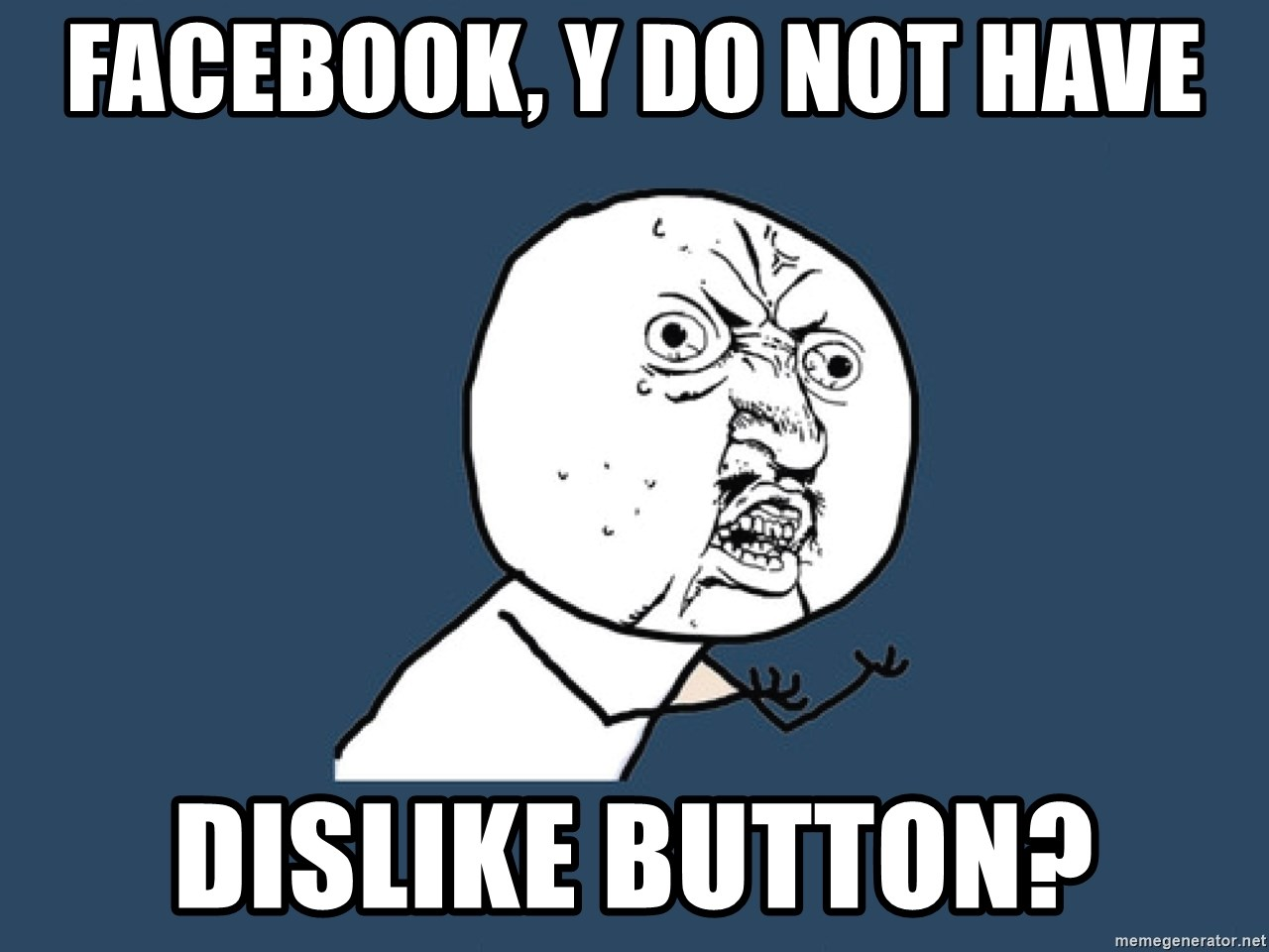 Y U No - facebook, y do not have dislike button?