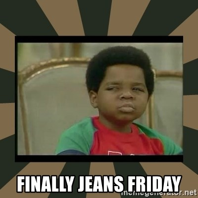 What you talkin' bout Willis  - Finally Jeans Friday