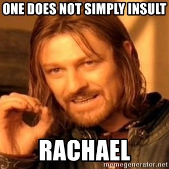 One Does Not Simply - one does not simply insult  rachael