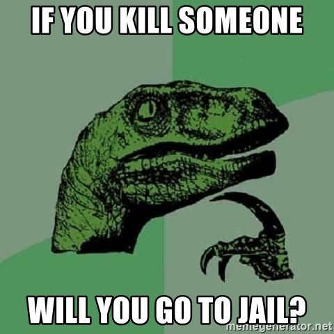 Philosoraptor - if you kill someone will you go to jail?