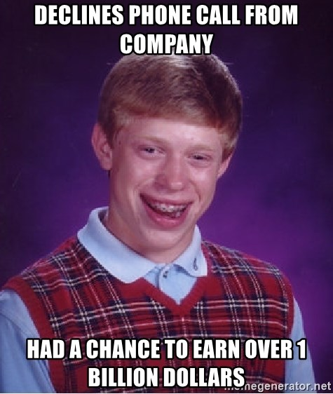 Bad Luck Brian - declines phone call from company had a chance to earn over 1 Billion Dollars