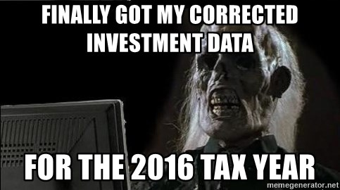 OP will surely deliver skeleton - Finally got my corrected investment data for the 2016 tax year