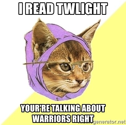 Hipster Kitty - i read twlight your're talking about warriors right