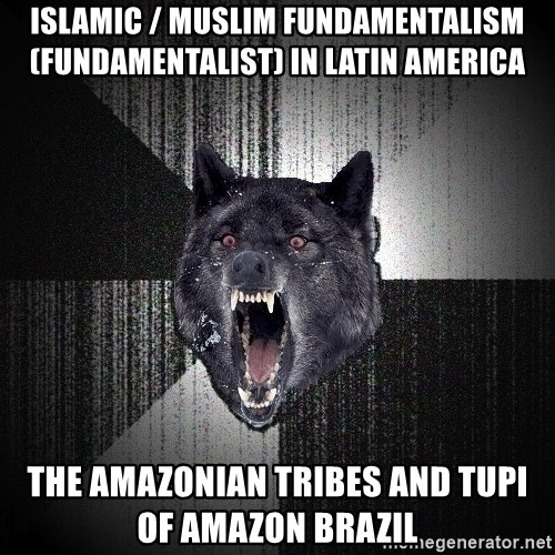 flniuydl - Islamic / Muslim Fundamentalism (Fundamentalist) in Latin America  The Amazonian Tribes and Tupi of Amazon Brazil