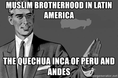 Correction Man  - Muslim Brotherhood in Latin America  The Quechua Inca of Peru and Andes