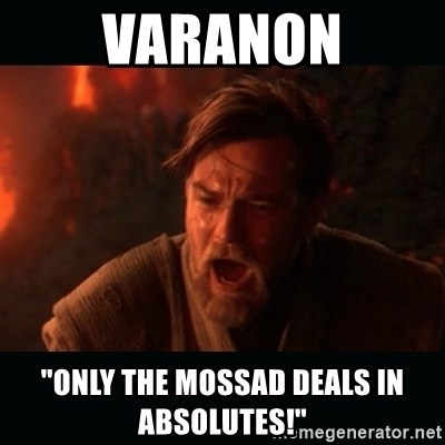 [Image: varanon-only-the-mossad-deals-in-absolutes.jpg]