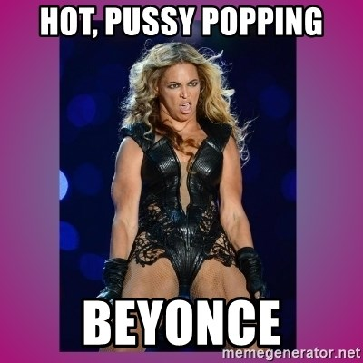 Are Beyonce hot pussy right! good