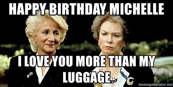 Happy Birthday Michelle I Love You More Than My Luggage Steel