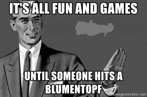 Correction Man  - It's all fun and games until someone hits a blumentopf