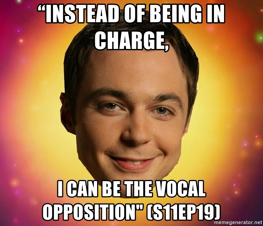 """Sheldon Big Bang Theory - """"Instead of being in charge, I can be the vocal opposition"""" (S11Ep19)"""
