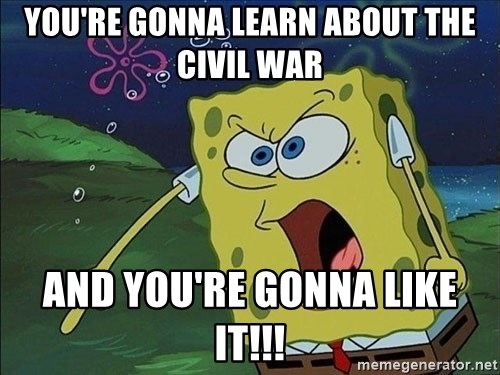 Spongebob Rage - you're gonna learn about the civil war and you're gonna like it!!!