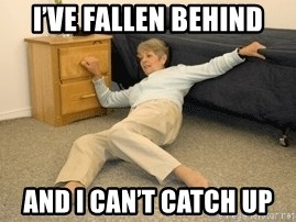 Ive Fallen Behind And I Cant Catch Up Life Alert Fallen