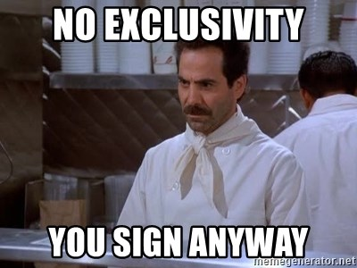 soup nazi - NO EXCLUSIVITY YOU SIGN ANYWAY