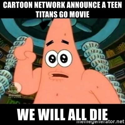 ugly barnacle patrick - cartoon network announce a teen titans go movie we will all die