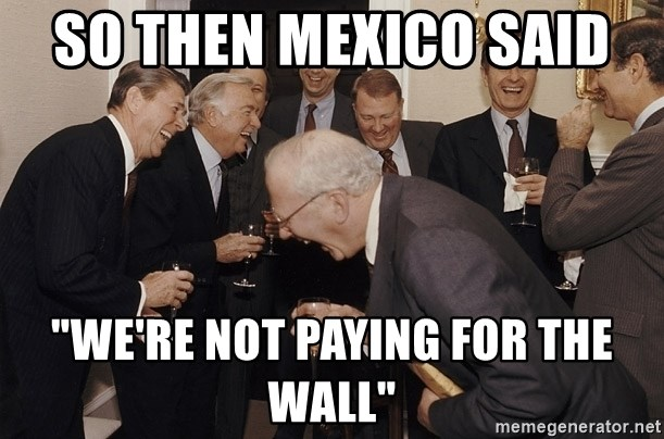 "So Then I Said... - So then Mexico said  ""we're not paying for the wall"""