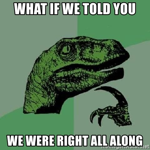 Philosoraptor - what if we told you we were right all along