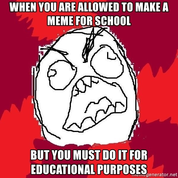 Rage FU - when you are allowed to make a meme for school but you must do it for educational purposes