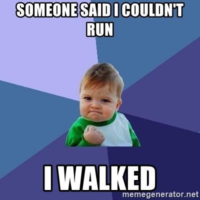 Success Kid - Someone said I couldn't run I walked