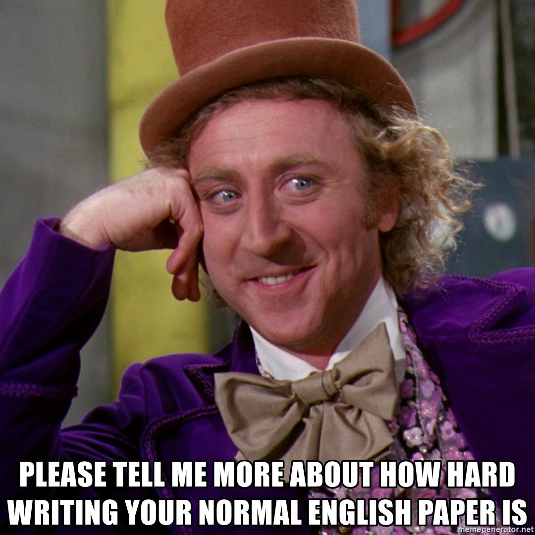 please tell me more about how hard writing your normal english paper