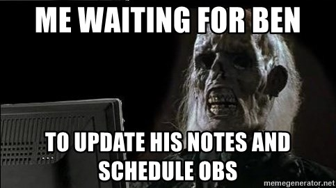 me waiting for Ben to update his notes and schedule OBS - OP