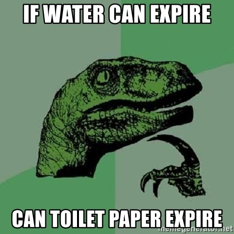 Philosoraptor - if water can expire can toilet paper expire