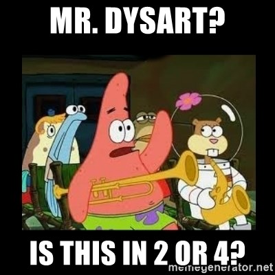 Patrick Star Instrument - Mr. Dysart? Is this in 2 or 4?