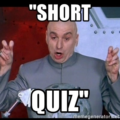 "dr. evil quote - ""short quiz"""