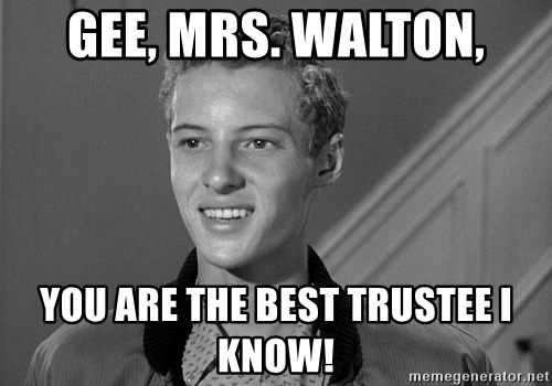 Eddie Haskell - GEE, Mrs. Walton, You are the best trustee I know!