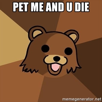 Pedobear - Pet me and u die