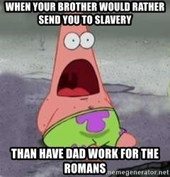 D Face Patrick - When your brother would rather send you to slavery  Than have dad work for the romans