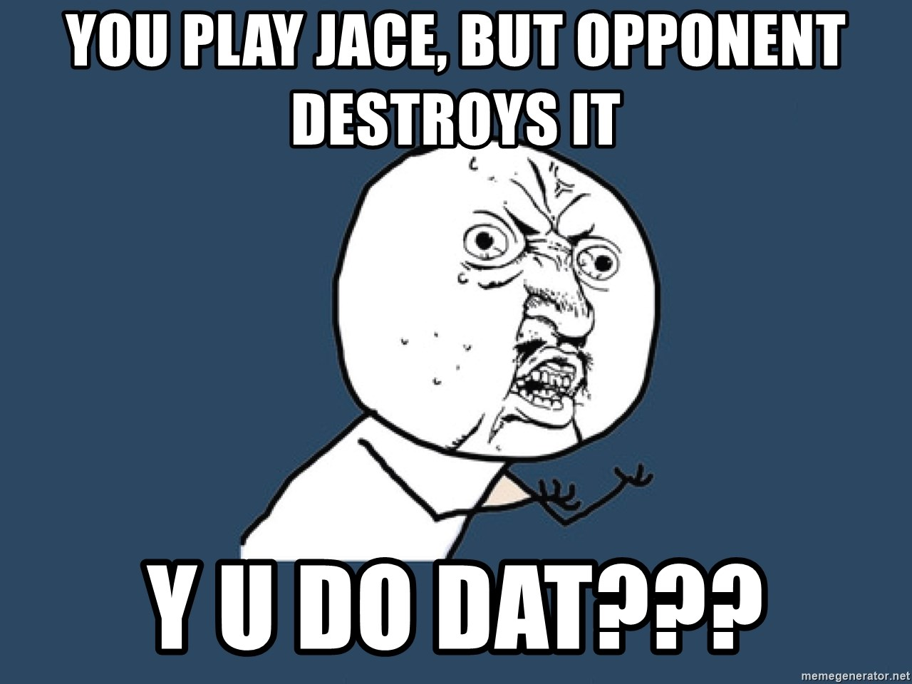 Y U No - you play jace, but opponent destroys it y u do dat???