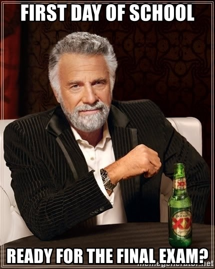 The Most Interesting Man In The World - first day of school ready for the final exam?