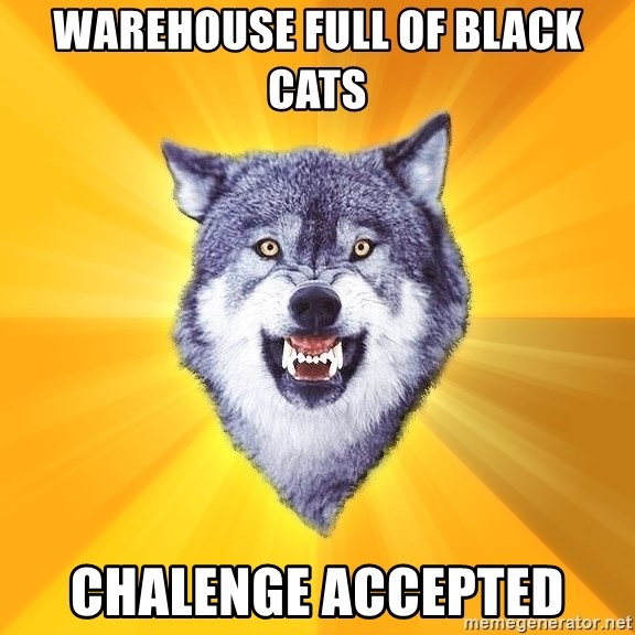 Courage Wolf - warehouse full of black cats chalenge accepted