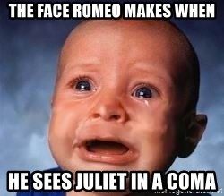 Very Sad Kid - The face Romeo makes when he sees Juliet in a coma