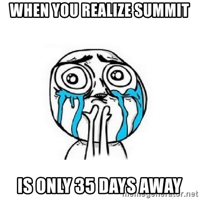 Crying face - When you realize Summit Is only 35 days away