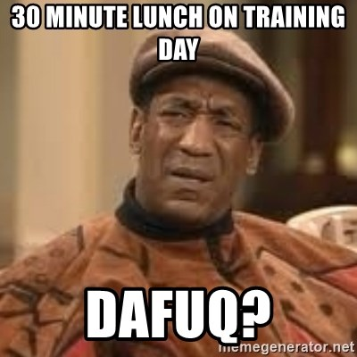 Confused Bill Cosby  - 30 minute lunch on training day Dafuq?
