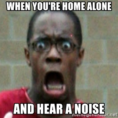 SCARED BLACK MAN - when you're home alone  and hear a noise