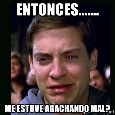 crying peter parker - entonces....... me estuve agachando mal?