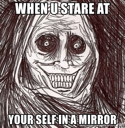 Horrifying Ghost - when u stare at   your self in a mirror