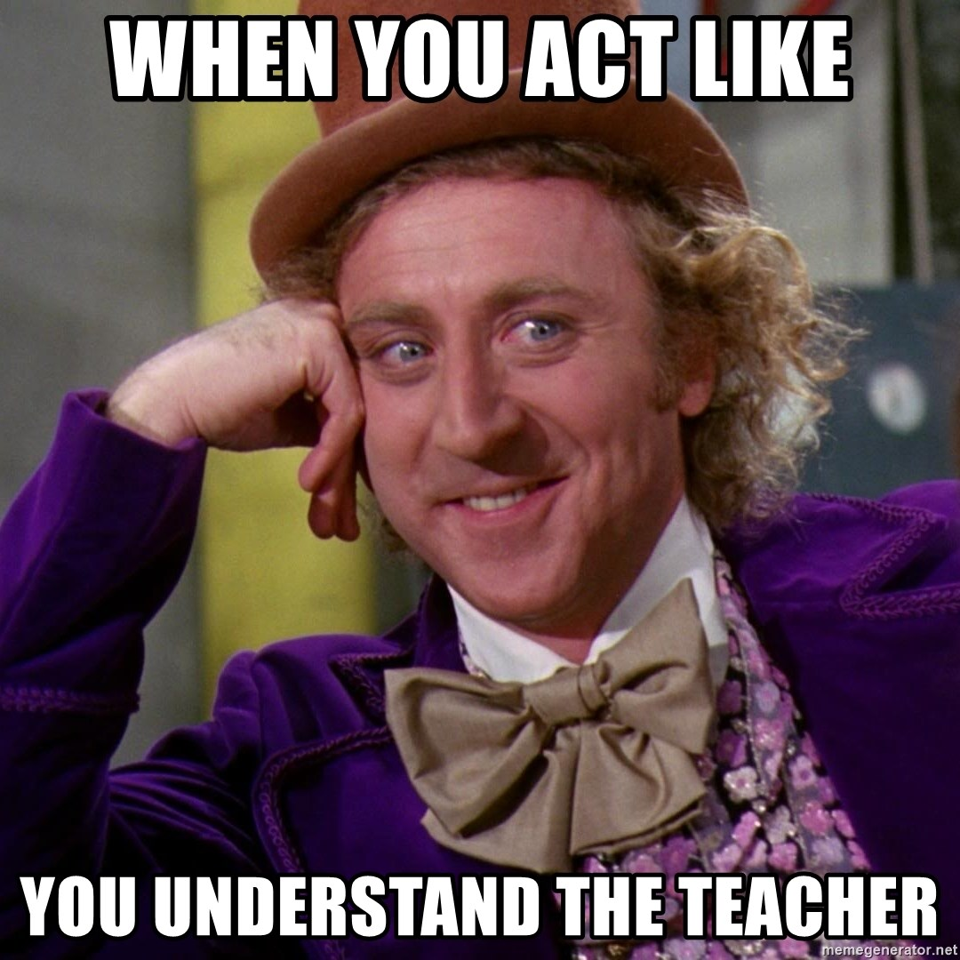 Willy Wonka - when you act like you understand the teacher