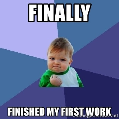 Success Kid - FINALLY Finished my first work