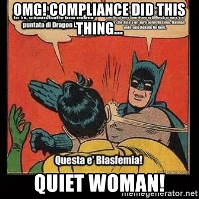 Batman Slap Robin Blasphemy - OMG! Compliance did this thing... Quiet woman!