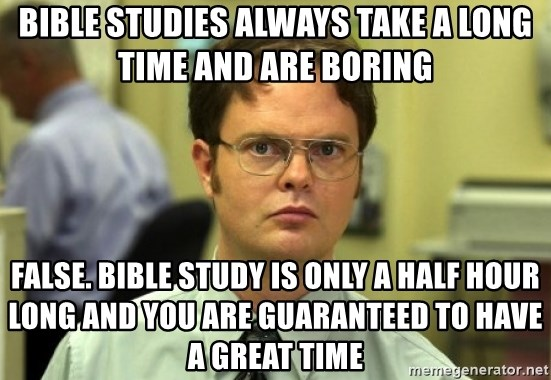 bible studies always take a long time and are boring false bible
