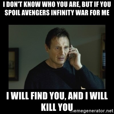 I Don T Know Who You Are But If You Spoil Avengers Infinity War For Me I Will Find You And I Will Kill You I Will Find You And Kill You