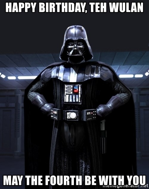 Darth Vader - Happy Birthday, Teh Wulan May the Fourth be With you